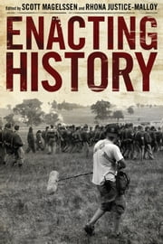 Enacting History ebook by Scott Magelssen,Rhona Justice-Malloy,Leigh Clemons,Catherine H. Hughes,Kimberly Tony Korol-Evans,Lindsay Adamson Livingston,Ailithir McGill,Richard L. Poole,Amy M. Tyson,Patricia Ybarra