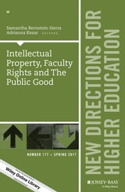Intellectual Property, Faculty Rights and the Public Good - New Directions for Higher Education, Number 177 ebook by