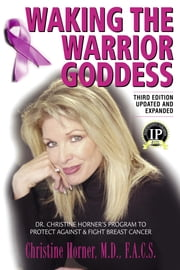 Waking the Warrior Goddess—3rd Edition ebook by Christine Horner MD