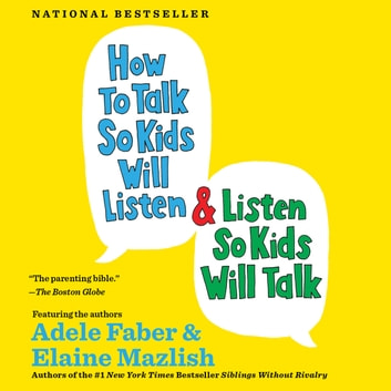 How to Talk So Kids Will Listen & Listen So Kids Will Talk audiobook by Adele Faber,Elaine Mazlish