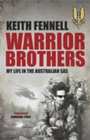 Warrior Brothers - My Life in the Australian SAS ebook by Keith Fennell