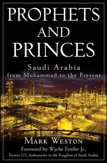 Prophets and Princes - Saudi Arabia from Muhammad to the Present ebook by Mark Weston