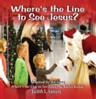 Where's the Line to See Jesus? ebook by Judith L. Sawyer, Becky Kelley