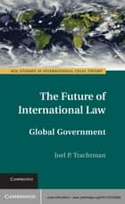 The Future of International Law ebook by Joel P. Trachtman