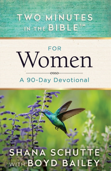 Two Minutes in the Bible™ for Women - A 90-Day Devotional eBook by Shana Schutte,Boyd Bailey