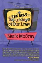 The Best Saturdays of Our Lives ebook by Mark McCray