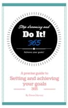 365 Stop Dreaming and Do It a Precise Guide to Setting and Achieving Your Goals ebook by Steve Harvey
