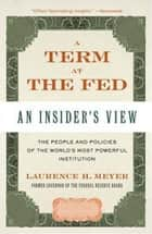 A Term at the Fed - An Insider's View ebook by Laurence H. Meyer