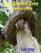 The Sacred Tree: In Dreams and Myths ebook by
