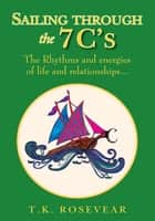 Sailing through the 7 C's ebook by T.K. Rosevear