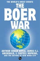 The Boer War ebook by Arthur Conan Doyle, James F.J. Archibald, J. Castel Hopkins and The Editors of New Word City