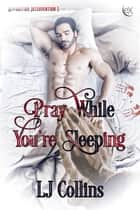 Pray While You're Sleeping ebook by L.J. Collins