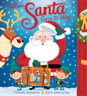 When Santa Came To Stay ebook by Timothy Knapman