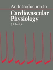 An Introduction to Cardiovascular Physiology ebook by J R Levick