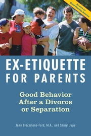 Ex-Etiquette for Parents - Good Behavior After a Divorce or Separation ebook by Jann Blackstone-Ford,Sharyl Jupe
