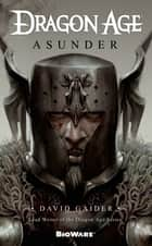 Dragon Age: Asunder ebook by David Gaider
