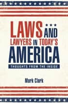 Laws and Lawyers in Today'S America - Thoughts from the Inside ebook by Mark Clark