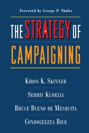The Strategy of Campaigning - Lessons from Ronald Reagan and Boris Yeltsin ebook by Kiron Skinner,Bruce Bueno de Mesquita,Serhiy Kudelia,Condoleezza Rice