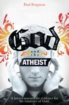 God and the Atheist ebook by Paul Ferguson