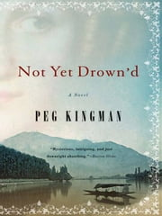 Not Yet Drown'd: A Novel ebook by Peg Kingman