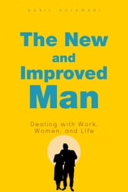 The New and Improved Man: Dealing with Work, Women, and Life ebook by Nabil Gulamani