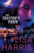 The Traitor's Pawn ebook by Lisa Harris