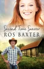 Second Time Sweeter ebook by Ros Baxter