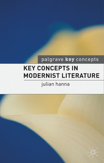 Key Concepts in Modernist Literature ebook by Dr Julian Hanna,Martin Coyle