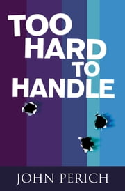 Too Hard to Handle ebook by John Perich