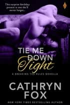 Tie Me Down Tight ebook by Cathryn Fox