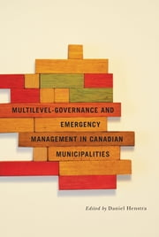 Multilevel Governance and Emergency Management in Canadian Municipalities ebook by Daniel Henstra
