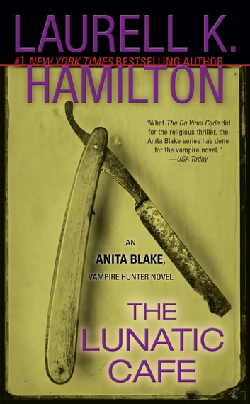 The Lunatic Cafe - An Anita Blake, Vampire Hunter Novel ebook by Laurell K. Hamilton
