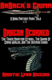 AaBack's Grimm: Dark Fantasy Fairy Tale #3 Dragon Scorned: The Towering Mountain Citadel, The Sword Of Cross-Worlds, And The Maximus-curse ebook by Kristie Lynn Higgins