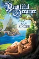 Beautiful Dreamer ebook by Sam Singer