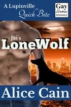 Jai's Lone Wolf [Gay Erotic romance] ebook by Alice Cain