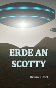 Erde an Scotty ebook by Bruno Küttel