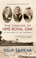 The Sinking of the HMS Royal Oak ebook by Dilip Sarkar