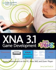 XNA 3.1 Game Development for Teens: Game Development on the PC, Xbox 360, and Zune Player ebook by Jerry Lee Ford Jr.