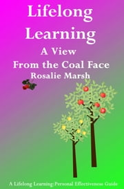 Lifelong Learning: A View From the Coal Face ebook by Rosalie Marsh