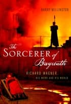 The Sorcerer of Bayreuth ebook by Barry Millington