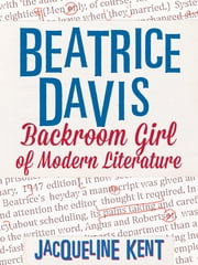 Beatrice Davis: Backroom Girl of Modern Literature ebook by Jacqueline Kent