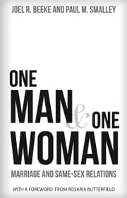 One Man and One Woman - Marriage and Same-Sex Relations ebook by Joel R. Beeke, Paul M. Smalley