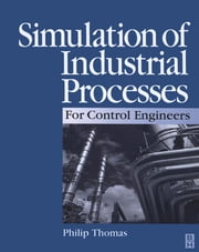 Simulation of Industrial Processes for Control Engineers ebook by Philip J Thomas