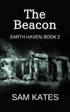The Beacon (Earth Haven: Book 2) - Earth Haven, #2 ebook by Sam Kates