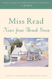 News from Thrush Green - A Novel ebook by Miss Read