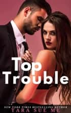 Top Trouble ebook by Tara Sue Me