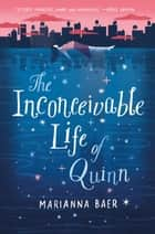 The Inconceivable Life of Quinn ebook by Marianna Baer