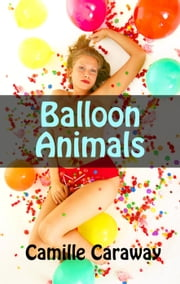 Balloon Animals ebook by Camille Caraway