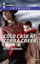 Cold Case at Cobra Creek ebook by Rita Herron