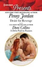 Desire for Revenge & A Debt Paid in Passion - Billionaire Romances ebook by Penny Jordan